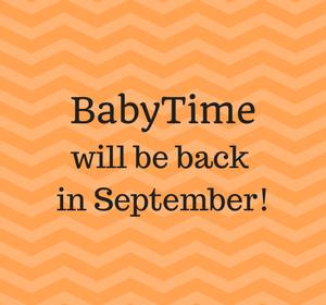 BabyTime will be back in September!