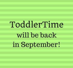 ToddlerTime will be back in September!